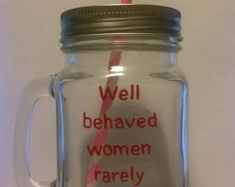 "Hand painted ""Well behaved women rarely make history"" drinking jar."