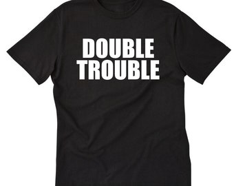Double Trouble T-shirt Funny Twin Twins Hilarious Gift Tee