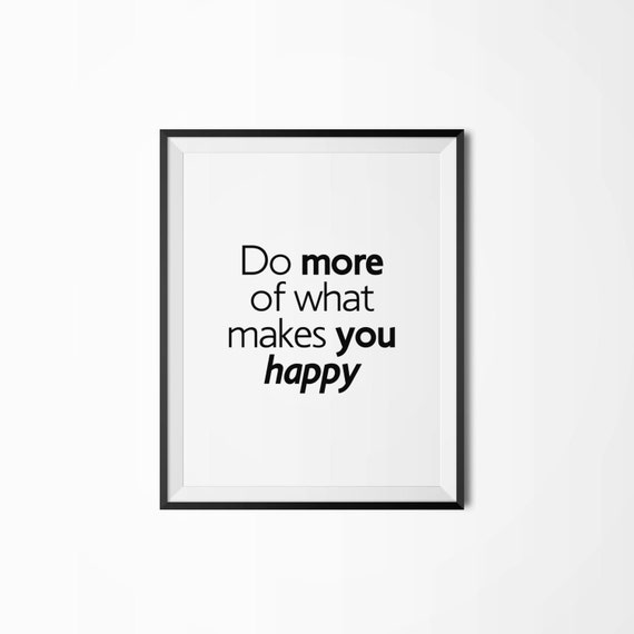 do more of what makes you happy motivational poster. Black Bedroom Furniture Sets. Home Design Ideas