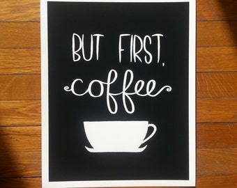 """Black and white """"But first, coffee"""" quote 11 x 14 archival print"""