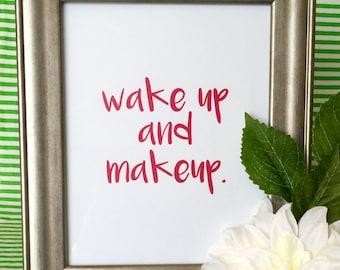 Wake up and Makeup Art Print - Wall Decor - Bathroom Decor - Dorm - Girlfriend Gift - 5x7 or 8x10