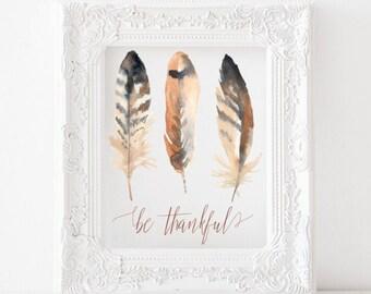 Be thankful, thanksgiving printable, thanksgiving print, be thankful printable, feathers printable, thanksgiving printable decor