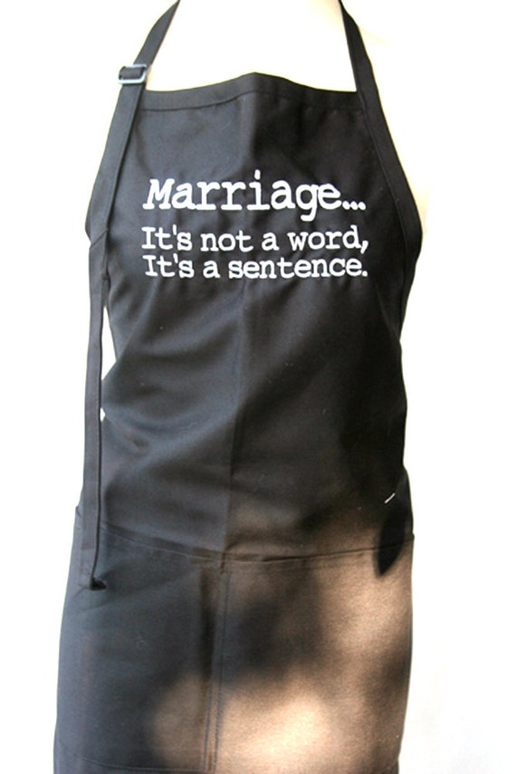 Marriage... It's not a word, It's a sentence (Adult Apron) in Various Colors