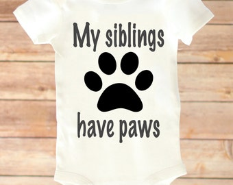 My Siblings Have Paws, My Brother Has Paws, My Sister Has Paws, I Love My Dog Baby Shirt, Paw Print Baby Shirt, Toddler Dog Shirt, Dog Baby