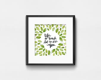 Life is Tough But So are You | Watercolor Quote | Art Print | Inspirational Wall Art | Wall Decor | Hand Lettering | 8x8 | 10x10 | 12x12