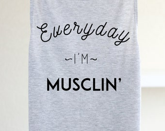 Everyday I'm Musclin' - Muscle Tank - Gym Muscle Tank - Funny Workout Tank - Funny Gym Tank - Funny Tank - Exercise Tank