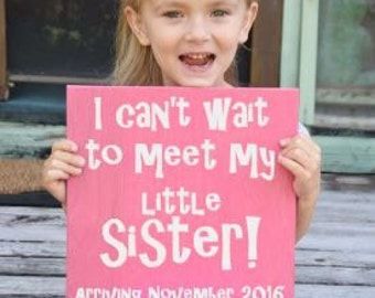 I Can't Wait to Meet my Little Sister! Personalized Due Date Pregnancy Announcement Sign Photo Prop. Hand painted - Custom Made = Options!!