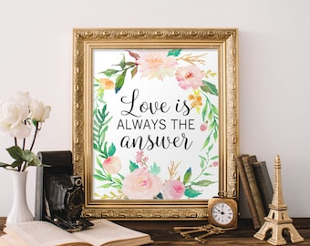 Quote Printable Wall Art, Love is always the answer printable quote home decor wall Print home wall printable gallery wall floral decor art