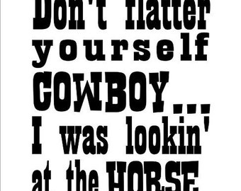 Custom Rodeo Shirt Design Don't Flatter Yourself Cowboy