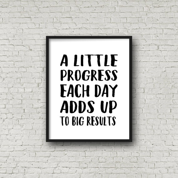 Inspirational Day Quotes: A Little Progress Each Day Adds Up To Big By SincerelyByNicole