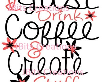 Digital Files SVG JPG PNG, Instant Download, I Just Drink Coffee And Create Stuff, create svg, svg files, coffee svg