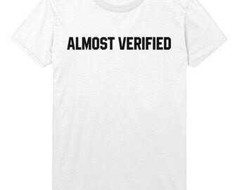 Almost Verified Tshirt Funny Mens Womens Top STP59