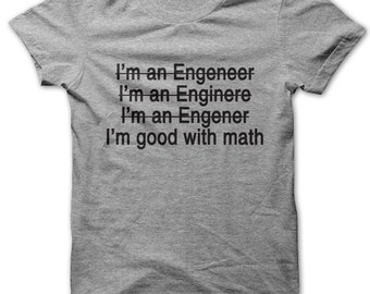 I'm an Engineer - I'm good with math (bad at spelling) t-shirt