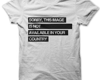Sorry, This Image Is Not Available In Your Country t-shirt