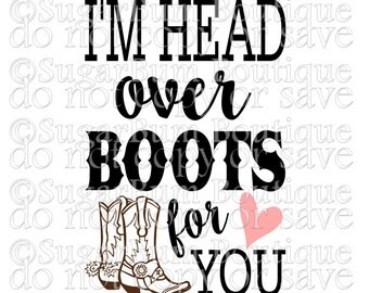 I'm head over boots for you svg