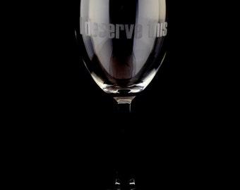 I deserve this Wine Glass