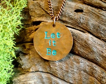 Copper 'Let it Be' Necklace, Handcrafted, Repurposed, Hammered, Stamped Jewelry
