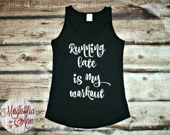 Running Late is My Workout, Exercise, Active, Workout, Fitness, Women's Tank Top in 6 Colors in Sizes Small-4X, Plus Size