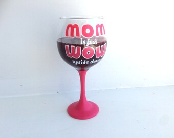 Mom is just Wow Upside Down Wine Glass, Gift for Mom, Mother's Day Gift, Mom, Hand Painted, Wine Glass, Wine Lover Gift, Painted Glass