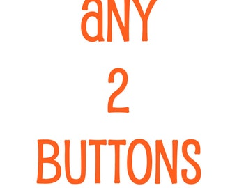"""Any Two 1.25"""" Inch Buttons"""