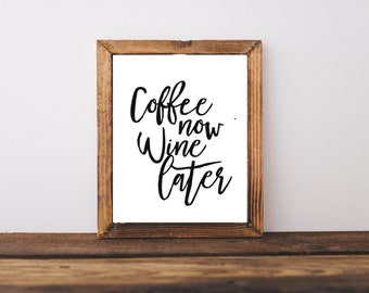 Typography Quote Print - Coffee Now Wine Later Print - Wine Quote - Kitchen Quote - Kitchen Art - Coffee Art - Coffee Printable - Wine Print