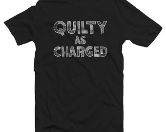 Quilty As Charged Funny Quilting Shirt - Quilter Humor - Quilting - Quilt Making - Quilt Maker - Funny Quilting Gift - Cool Quilter Gift