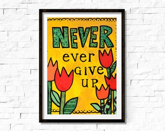 Never Ever Give Up Art Print - Inspirational Office Decor - New Job, School or Graduation Gift - College Dorm Quote - Yellow Bedroom Art