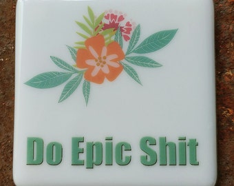 Fused Glass Coaster - Do Epic Shit - teal with flowers