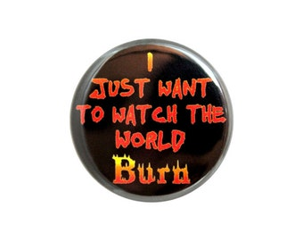 "Watch the World Burn, Dark Humor Button, Pinback Button,  Small Badge, 1.25"" Button - E3-2"