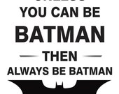 Be Yourself Unless You Can BE BATMAN - Funny Custom T Shirt