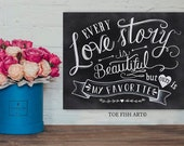 SALE!! Every Love Story is Beautiful Print - Wedding Ceremony Sign - Chalk Art - Hand Lettered - Chalkboard Art -  Word Art Wall Decor Sign
