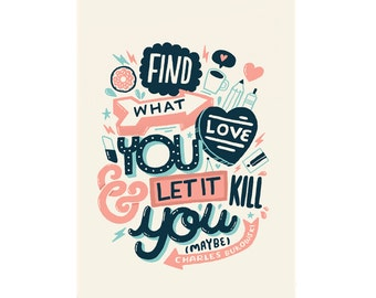 A3 Art Print - 'Find What You Love and Let it Kill You' - Hand Lettering / Typography / Illustrated Quote