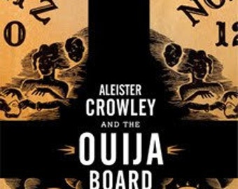 Aleister Crowley and the Ouija Board - by J. Edward Cornelius