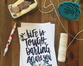 Life Is Tough But So Are You - Hand Lettered Greeting Card - Perfect for encouragement/support/happy notes, females, quote