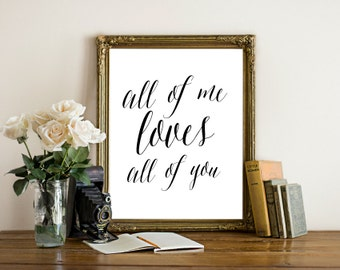 All of me loves all of you, print, quote, Instant Download, printable