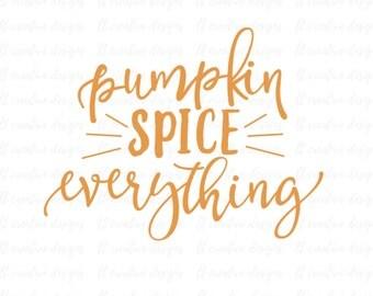 Pumpkin Spice Everything SVG, Pumpkin Spice SVG, Fall Svg, Thanksgiving Svg, Silhouette Cut Files, Cricut Cut Files