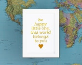 Nursery GOLD FOIL PRINT Be Happy Little One, This World Belongs To You -  Typographic Saying Heart