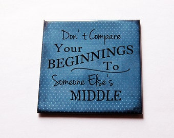 Inspirational Magnet, Fridge magnet, Stocking Stuffer, Don't compare your beginnings to someone else's middle, blue, inspiring saying (5616)