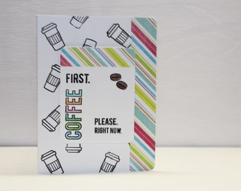 Handmade Card - First Coffee - Coffee Lovers Card - Birthday Card - Friendship Card - Other Occasion Card