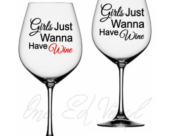 Girls Just Wanna Have Wine - DIY Vinyl Decal for  Tumblers, Wine Glass, Mugs... Glass NOT Included