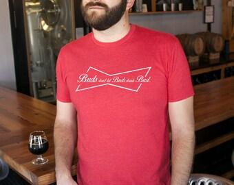 Craft Beer Shirt- Buds don't let Buds drink Bud