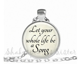 Let Your Whole Life be a Song - Inspirational Necklace - Affirmation Jewelry - Pendant Necklace