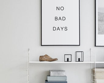 No Bad Days -  Printable Art - Motivational Quote - Inspiration Print - Scandinavian Style - Custom Size - Daily Quote