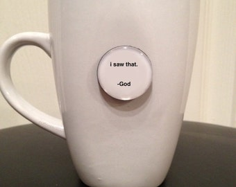Quote | Mug | Magnet | I Saw That.  -God