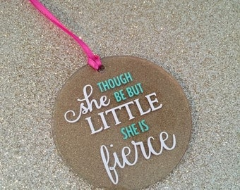Though She Be But Little, She is Fierce Christmas Bauble for Shakespeare Lover / Xmas Decoration / Hanging Ornament / Bag 'Charm'