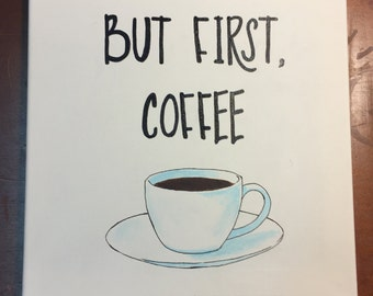 But First, Coffee, Hand Painted Quote On Canvas, Canvas Art, Home Decor, Wall Hanging