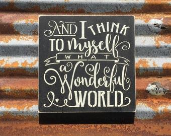 and I think to myself what a wonderful world - Handmade Wood Sign