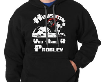 Space Hoodie Funny Sweater Houston You Have A Problem Hooded Sweatshirt