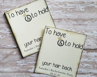 To Have and Told Hold Your Hair Back Bachlorette Tags, Hairtie Tags, Hair Elastic Tags, Bachelorette Party Favour Tags