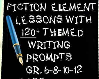 Fiction Element Lessons with 120+ Writing PROMPTS! Grade 6 -12 - Adult